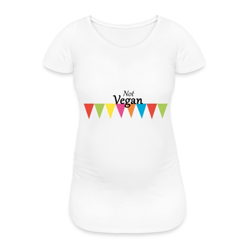 Not Vegan - Women's Pregnancy T-Shirt
