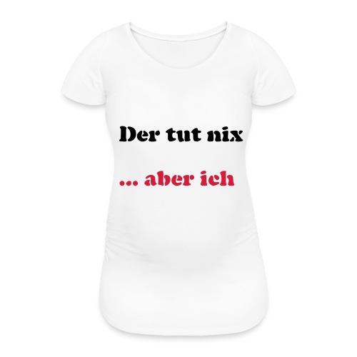 Der tut nix/was - Frauen Schwangerschafts-T-Shirt