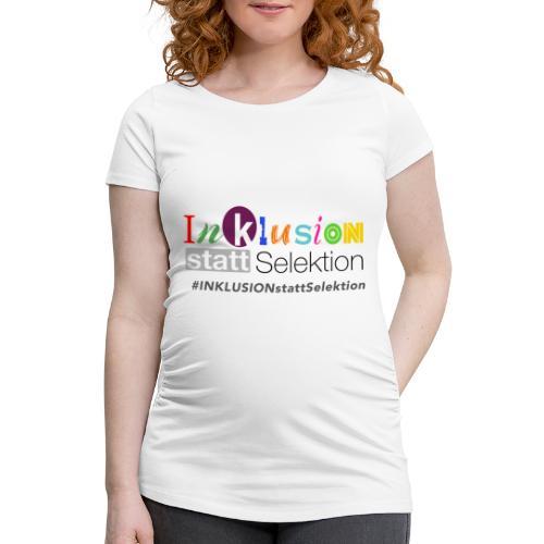 Inklusion statt Selektion - Frauen Schwangerschafts-T-Shirt