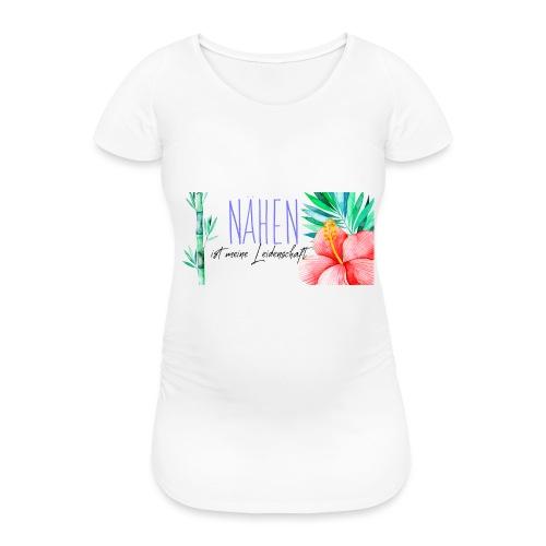 Nähen ist meine Leidenschaft - Frauen Schwangerschafts-T-Shirt