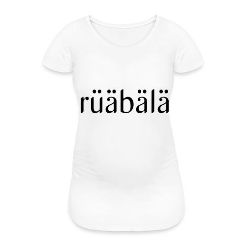 rüäbäla - Frauen Schwangerschafts-T-Shirt