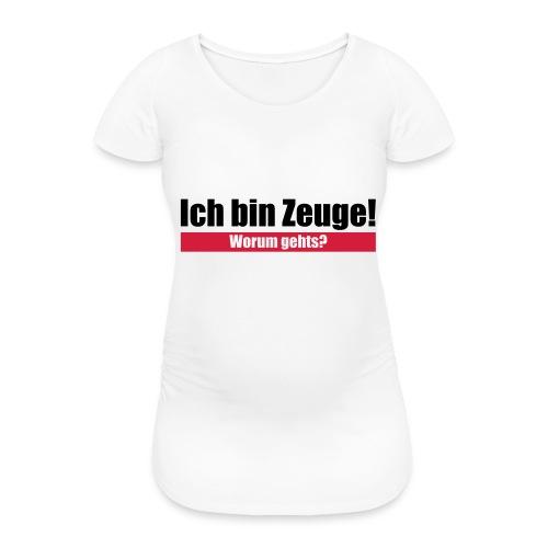 Ich bin Zeuge - Frauen Schwangerschafts-T-Shirt