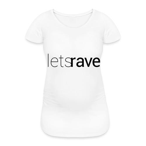letsrave - Frauen Schwangerschafts-T-Shirt