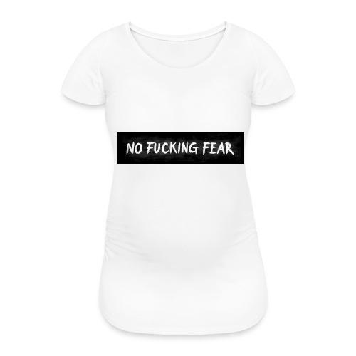 NO FUCKING FEAR Wide - Frauen Schwangerschafts-T-Shirt