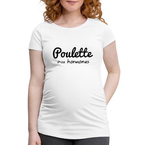 Poulette aux hormones - T-shirt de grossesse Femme
