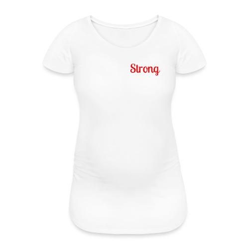Strong - Women's Pregnancy T-Shirt