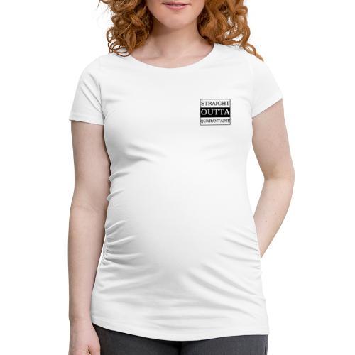 Straight Outta Quarantaine - Frauen Schwangerschafts-T-Shirt