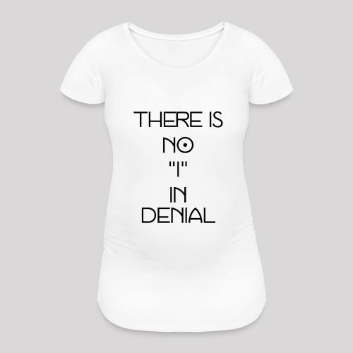 No I in denial - Vrouwen zwangerschap-T-shirt