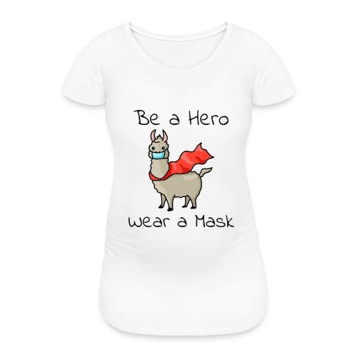 Sei ein Held, trag eine Maske! - Frauen Schwangerschafts-T-Shirt