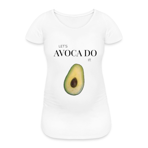 Let's Avoca Do It. - Frauen Schwangerschafts-T-Shirt