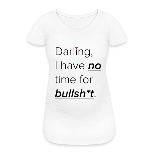 No time for bs Shirt - Frauen Schwangerschafts-T-Shirt