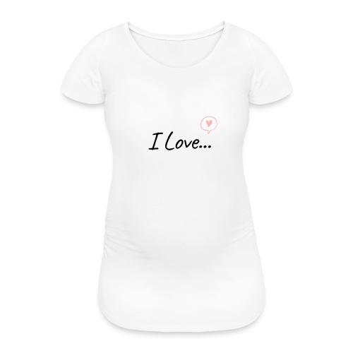 I Love... - Maglietta gravidanza da donna