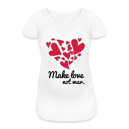 Make Love Not War T-Shirt - Women's Pregnancy T-Shirt