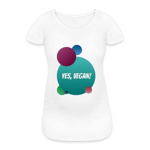Yes, vegan! - Frauen Schwangerschafts-T-Shirt