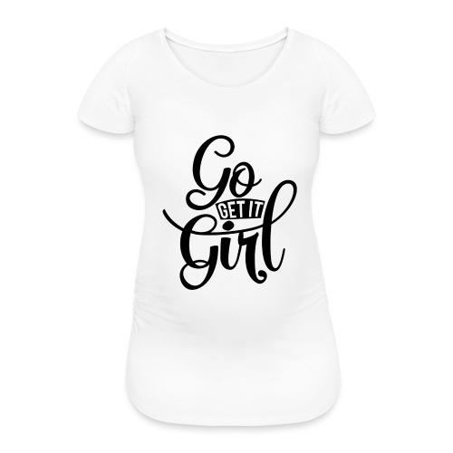 Go get it girl opdruk - Vrouwen zwangerschap-T-shirt