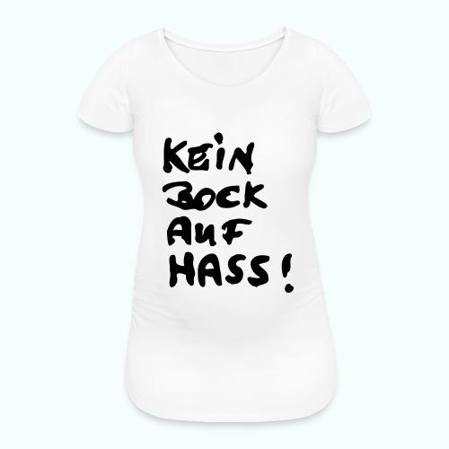 kein bock auf hass - Frauen Schwangerschafts-T-Shirt