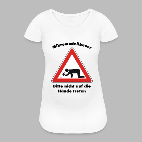 Mikromodell Warnschild Hände - Frauen Schwangerschafts-T-Shirt