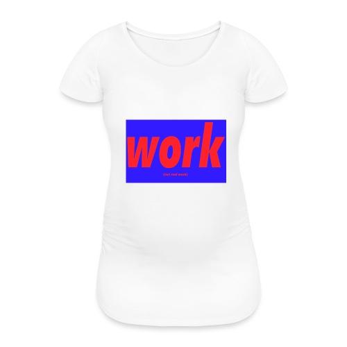 work - Naisten äitiys-t-paita