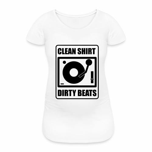 Clean Shirt Dirty Beats - Vrouwen zwangerschap-T-shirt