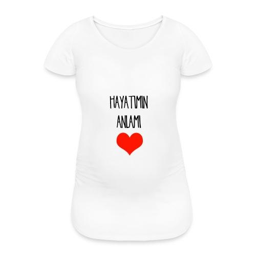 Hayatimin Anlami Schwangerschaft shirt - Frauen Schwangerschafts-T-Shirt
