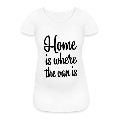 Home is where the van is - Autonaut.com - Women's Pregnancy T-Shirt