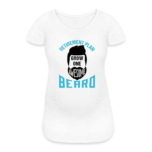 Retirement Plan Grow One Awesome Beard - Frauen Schwangerschafts-T-Shirt
