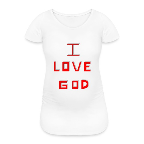 I LOVE GOD - Camiseta premamá