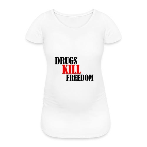Drugs KILL FREEDOM! - Koszulka ciążowa