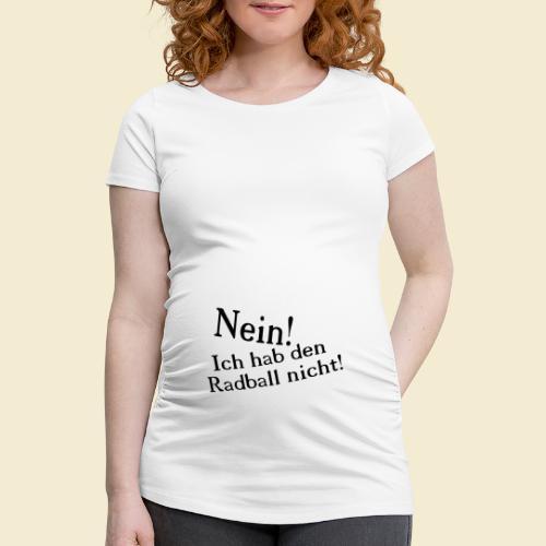 Radball   Nein - Frauen Schwangerschafts-T-Shirt