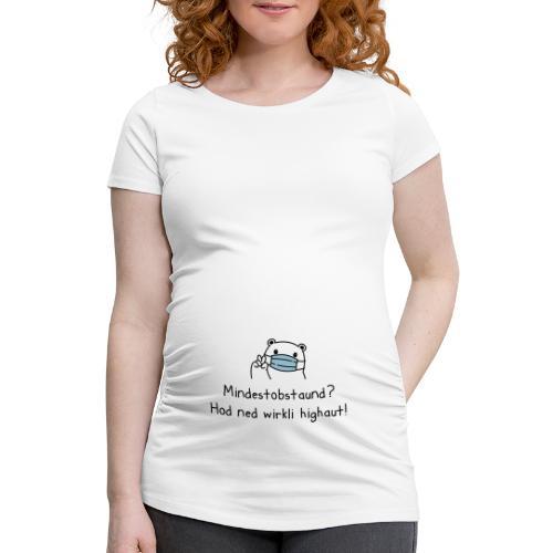 Vorschau: Mindestobstaund hod ned highaut - Frauen Schwangerschafts-T-Shirt