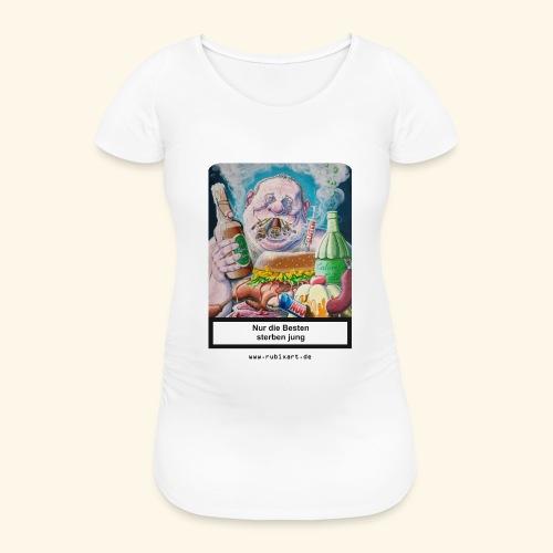 Nur die Besten sterben jung. Essen Trinken Rauchen - Frauen Schwangerschafts-T-Shirt