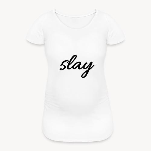 SLAY - Naisten äitiys-t-paita