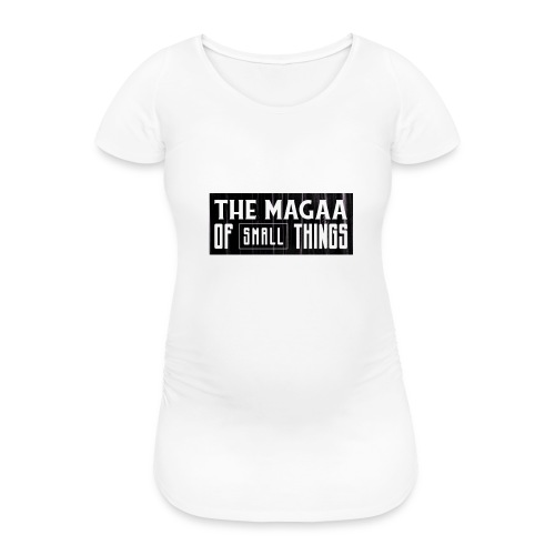 The magaa of small things - Women's Pregnancy T-Shirt
