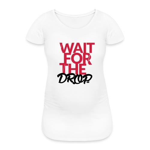Wait for the Drop - Party - Frauen Schwangerschafts-T-Shirt