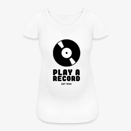 PLAY A RECORD - EST 19XX - Women's Pregnancy T-Shirt