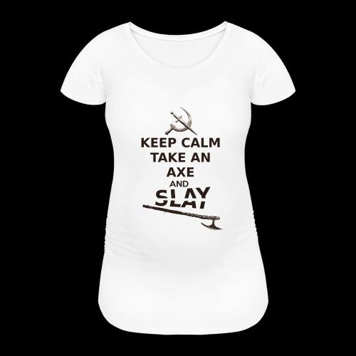 Keep Calm Take an Axe and Slay -couleur - T-shirt de grossesse Femme
