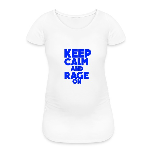 KeepCalmAndRageOn - Women's Pregnancy T-Shirt