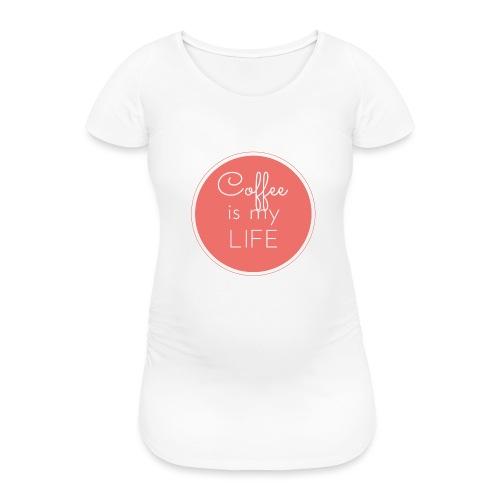 Coffee is my life - Camiseta premamá