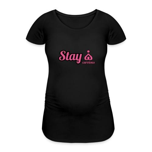 '' STAY CURVIOUS '' - Women's Pregnancy T-Shirt