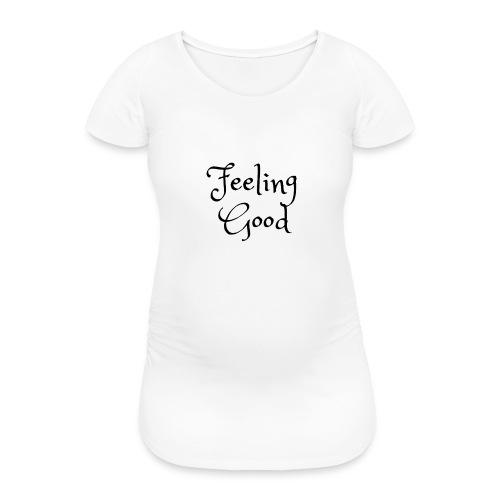 Feeling Good clothing - Women's Pregnancy T-Shirt