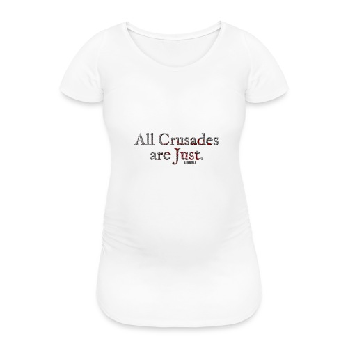 All Crusades Are Just. - Women's Pregnancy T-Shirt