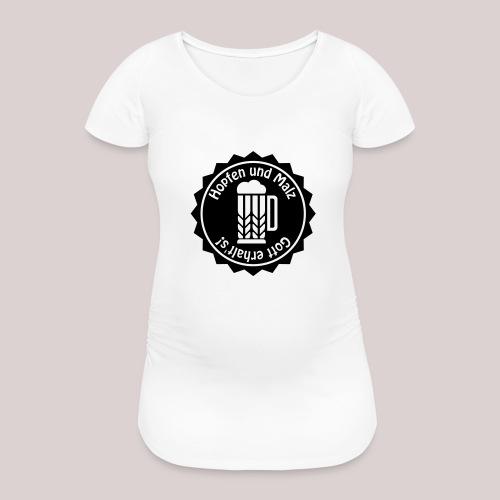 Hopfen und Malz - Gott erhalt's! - Bier - Alkohol - Frauen Schwangerschafts-T-Shirt