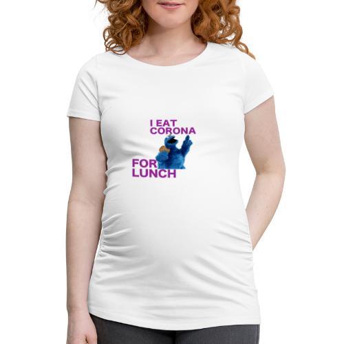 I eat corona for lunch - coronavirus shirt - Vrouwen zwangerschap-T-shirt