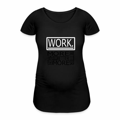 BETTER HARDER MORE - Vrouwen zwangerschap-T-shirt