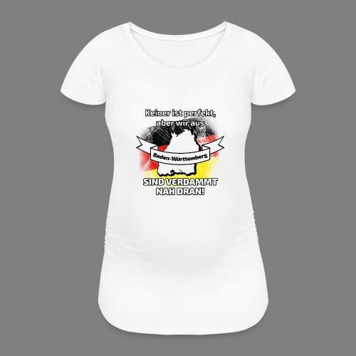 Perfekt Baden-Württemberg - Frauen Schwangerschafts-T-Shirt