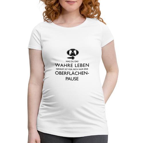 Das Wahre Leben? Nur Oberflächenpause! - Frauen Schwangerschafts-T-Shirt