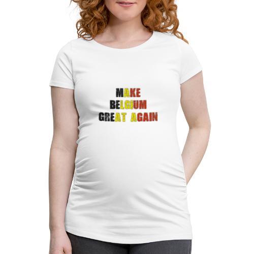 Make Belgium Great Again - Maak België Terug Groot - Vrouwen zwangerschap-T-shirt