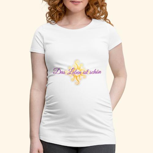 Das Leben ist schön 🌞 - Frauen Schwangerschafts-T-Shirt