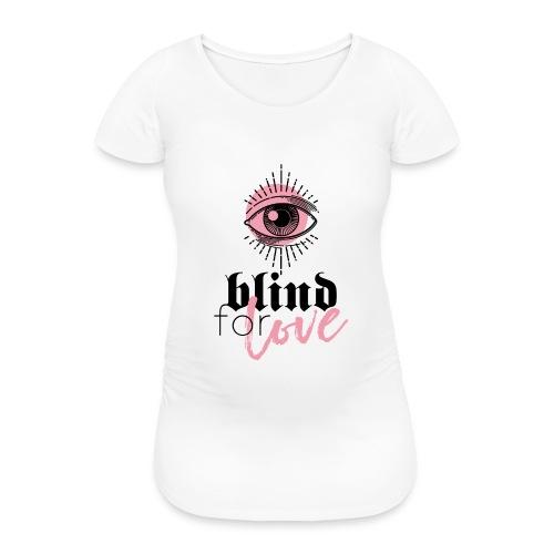 BLIND FOR LOVE - Frauen Schwangerschafts-T-Shirt