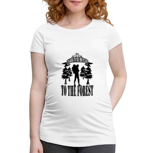 I m going to the mountains to the forest - Women's Pregnancy T-Shirt